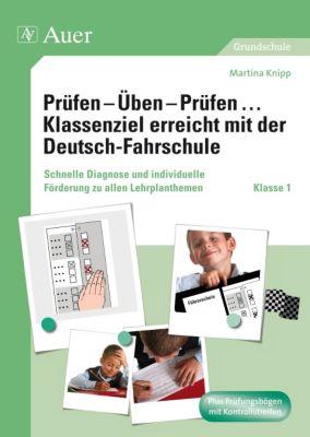 Prüfen - Üben - Prüfen ... Klassenziel erreicht mit der Deutsch-Fahrschule, Klasse 1, Martina Knipp