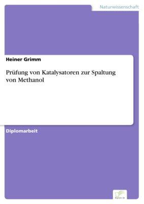 Prüfung von Katalysatoren zur Spaltung von Methanol, Heiner Grimm