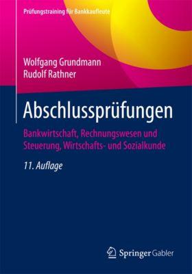 Prüfungstraining für Bankkaufleute: Abschlussprüfungen, Wolfgang Grundmann, Rudolf Rathner