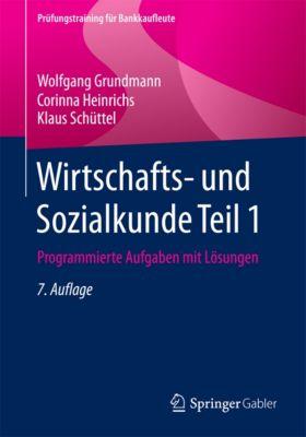 Prüfungstraining für Bankkaufleute: Wirtschafts- und Sozialkunde Teil 1, Wolfgang Grundmann, Klaus Schüttel, Corinna Heinrichs