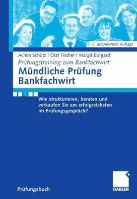 Prüfungstraining zum Bankfachwirt: Mündliche Prüfung Bankfachwirt, Olaf Fischer, Achim Schütz, Margit Burgard