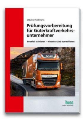 Prüfungsvorbereitung für Güterkraftverkehrsunternehmer, Dagmar Wäscher, Ulrich Koßmann