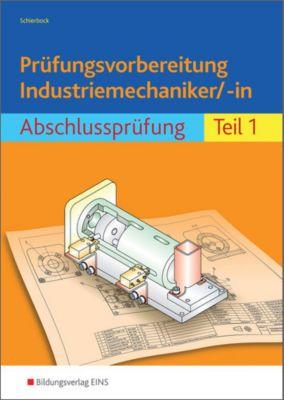 Prüfungsvorbereitung Industriemechaniker/-in, Abschlussprüfung, m. Lösungsheft u. Gesamtzeichnungen, Peter Schierbock