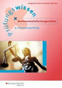 Prüfungswissen Rechtsanwaltsfachangestellte - Abschlussprüfung: Arbeitsbuch, Sven Jungmann, Petra Kunz, Christin Schmidt, Günter Wierichs