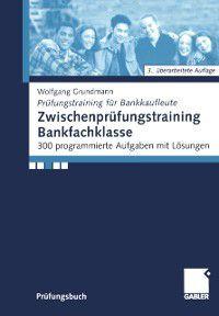 Prufungstraining fur Bankkaufleute: Zwischenprufungstraining Bankfachklasse, Wolfgang Grundmann