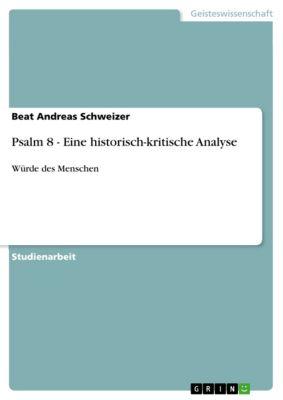 Psalm 8 - Eine historisch-kritische Analyse, Beat Andreas Schweizer