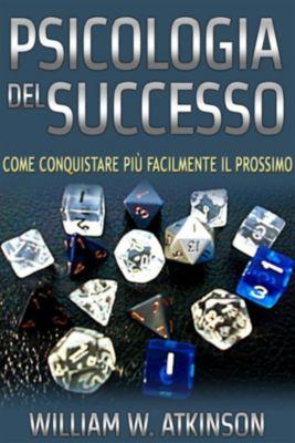 Psicologia del Successo (Tradotto), William W. Atkinson