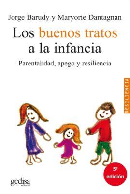 Psicología/Resiliencia: Los buenos tratos a la infancia, Jorge Barudy, Maryorie Dantagnan