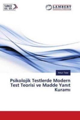 Psikolojik Testlerde Modern Test Teorisi ve Madde Yanit Kurami, Arkun Tatar