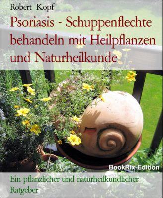 Psoriasis - Schuppenflechte behandeln mit Heilpflanzen und Naturheilkunde, Robert Kopf