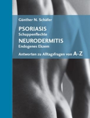Psoriasis (Schuppenflechte), Neurodermitis (Endogenes Ekzem), Günther N. Schäfer