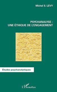 Psychanalyse : une ethique de l'engagement, Michel S. Levy