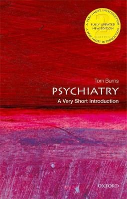 Psychiatry: A Very Short Introduction, Tom Burns