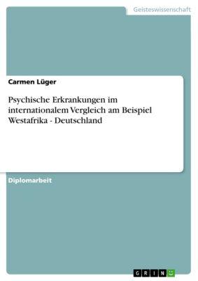 Psychische Erkrankungen im internationalem Vergleich am Beispiel Westafrika - Deutschland, Carmen Lüger