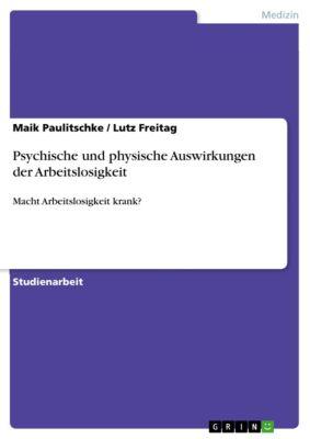 Psychische und physische Auswirkungen der Arbeitslosigkeit, Maik Paulitschke, Lutz Freitag