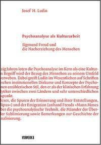 Psychoanalyse als Kulturarbeit - Josef H. Ludin  