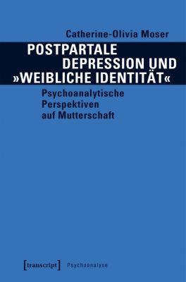 Psychoanalyse: Postpartale Depression und »weibliche Identität«, Catherine-Olivia Moser