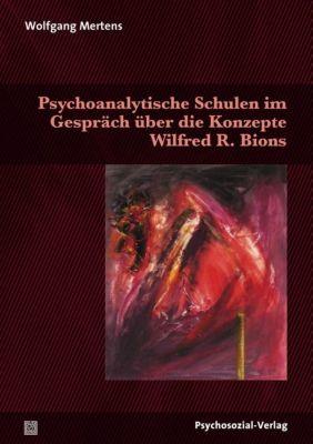 Psychoanalytische Schulen im Gespräch über die Konzepte Wilfred R. Bions - Wolfgang M. Mertens |