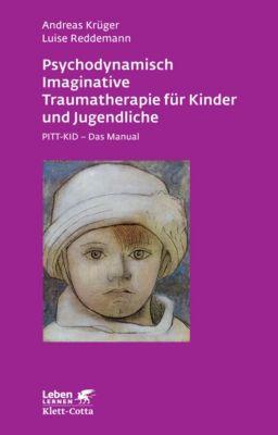 Psychodynamisch Imaginative Traumatherapie für Kinder und Jugendliche, Andreas Krüger, Luise Reddemann