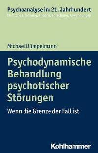 Psychodynamische Behandlung psychotischer Störungen - Michael Dümpelmann pdf epub