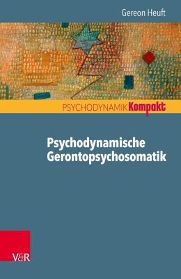 Psychodynamische Gerontopsychosomatik - Gereon Heuft |