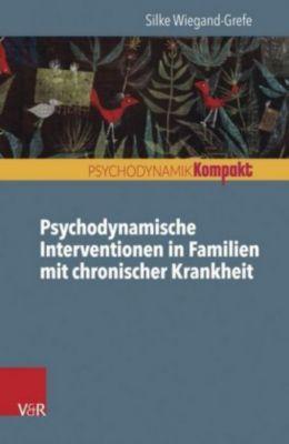Psychodynamische Interventionen in Familien mit chronischer Krankheit, Silke Wiegand-Grefe
