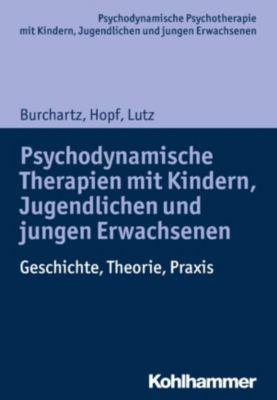 Psychodynamische Therapien mit Kindern, Jugendlichen und jungen Erwachsenen, Christiane Lutz, Hans Hopf, Arne Burchartz