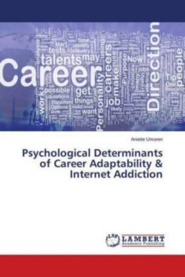 Psychological Determinants of Career Adaptability & Internet Addiction, Anietie Umoren