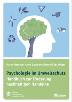 Psychologie im Umweltschutz, Anna Baumann, Daniel Löschinger, Karen Hamann