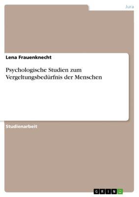 Psychologische Studien zum Vergeltungsbedürfnis der Menschen, Lena Frauenknecht