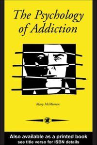 Psychology Of Addiction, Mary McMurran
