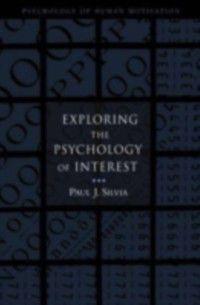 Psychology of Human Motivation: Exploring the Psychology of Interest, Paul J. Silvia