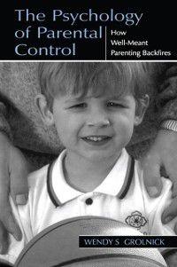 Psychology of Parental Control, Wendy S. Grolnick