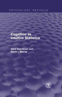 Psychology Revivals: Cognition as Intuitive Statistics, Gerd Gigerenzer, David J. Murray
