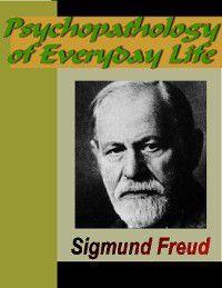 Psychopathology of Everyday Life, Sigmund Freud