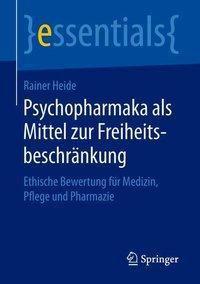 Psychopharmaka als Mittel zur Freiheitsbeschränkung, Rainer Heide