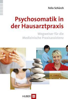 Psychosomatik in der Hausarztpraxis, Felix Schürch