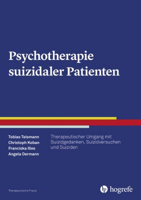 Psychotherapie suizidaler Patienten, Tobias Teismann, Franciska Illes, Angela Oermann, Christoph Koban