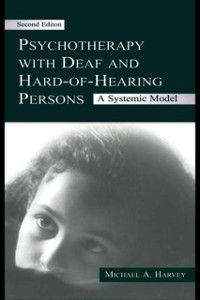 Psychotherapy With Deaf and Hard of Hearing Persons, Michael A. Harvey