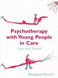 Psychotherapy with Young People in Care, Margaret Hunter