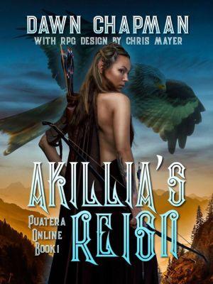 Puatera Online: Akillia's Reign (Puatera Online, #4), Dawn Chapman