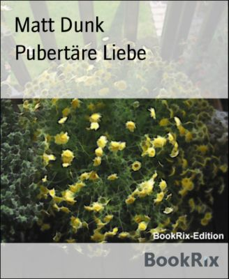 Pubertäre Liebe, Matt Dunk