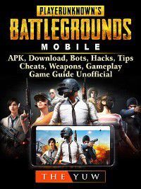 PUBG Mobile, APK, Download, Bots, Hacks, Tips, Cheats, Weapons, Gameplay, Game Guide Unofficial, The Yuw