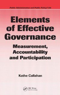 Public Administration and Public Policy: Elements of Effective Governance, Kathe Callahan