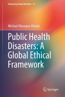 Public Health Disasters: A Global Ethical Framework, Michael Olusegun Afolabi