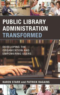 Public Library Administration Transformed, Karen Starr, Patrick Ragains
