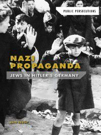 Public Persecutions: Nazi Propaganda, Kate Shoup