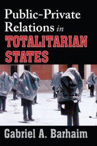Public-private Relations in Totalitarian States, Gabriel Barhaim