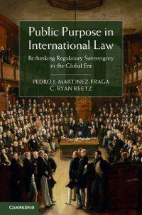 Public Purpose in International Law, Pedro J. Martinez-Fraga, C. Ryan Reetz