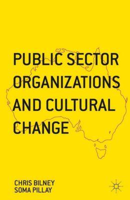 Public Sector Organizations and Cultural Change, Soma Pillay, Chris Bilney